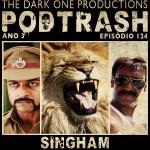 Podtrash 124 - Singham