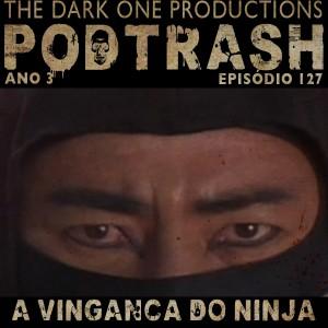 Podtrash 127 A Vingan 231 A Do Ninja Podtrash