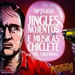 Podtrash 351 - MPTrash: Jingles Nojentos e Músicas Chicletes Vol. 1 (nacional)