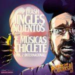 Podtrash 352 - MPTrash: Jingles Nojentos e Músicas Chicletes Vol. 2 (internacional)