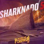 Podtrash 367 - Sharknado 5