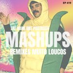 Podtrash 419 - MPTrash: Mashups e Remixes Muito Loucos