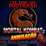 Podtrash 421 - Mortal Kombat 2: Aniquilação