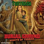 Podtrash 514 - Burial Ground, The Nights of Terror