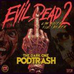 Podtrash 525 - Evil Dead 2